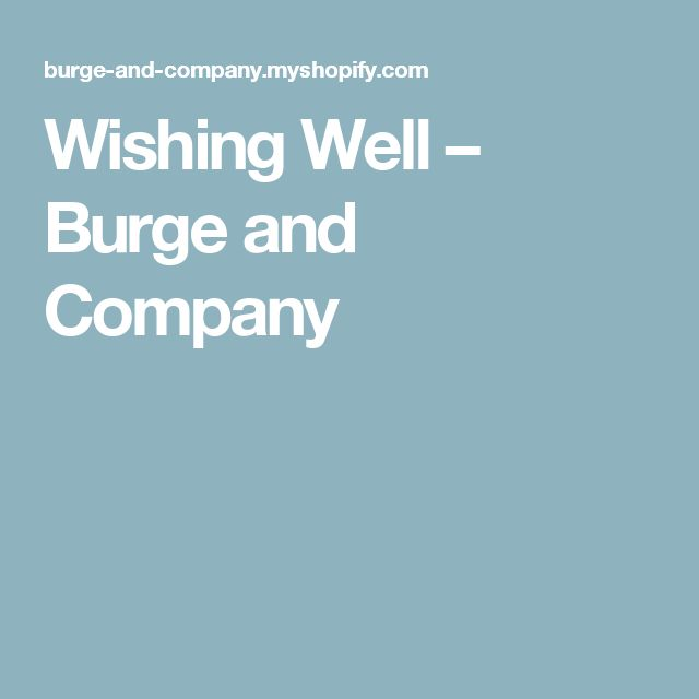 Wishing Well – Burge and Company