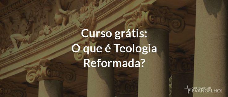 Curso grátis: O que é Teologia Reformada?