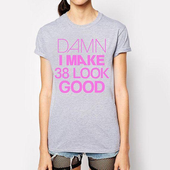 Hey, I found this really awesome Etsy listing at https://www.etsy.com/listing/225653261/38th-birthday-38th-birthday-shirt-damn-i