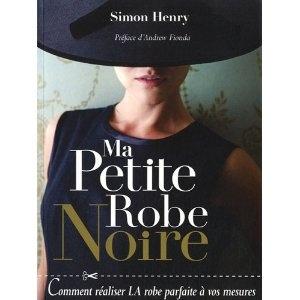 Ma petite robe noire : Comment réaliser LA robe parfaite à vos mesures: Amazon.fr: Simon Henry, Chris Gloag, Andrew Fionda: Livres