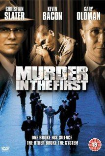 Murder In The First; Kevin Bacon, Christian Slater, Gary Oldman ~ In my humble opinion, Kevin Bacon should have won an Oscar for his performance in this movie.