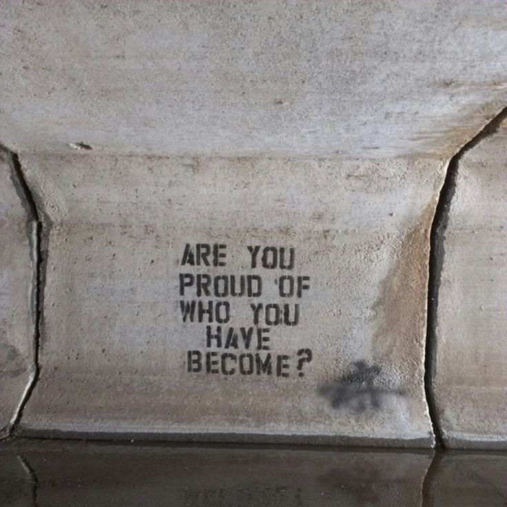 are you proud of who you have become?