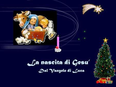 La nascita di Gesu' Dal Vangelo di Luca.>