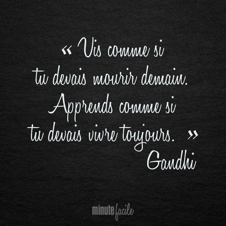 """""""Vis comme si tu devais mourir demain. Apprends comme si tu devais vivre toujours.""""  Gandhi  #Citation #QuoteOfTheDay - Minutefacile.com"""