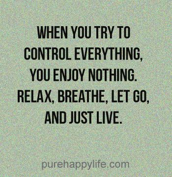 #quotes more on purehappylife.com - When you try to control everything, you enjoy..