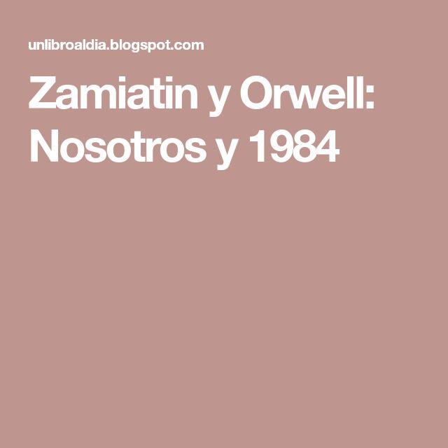 Zamiatin y Orwell: Nosotros y 1984
