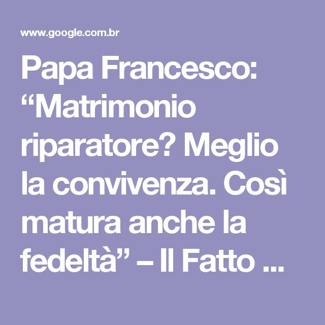 """Papa Francesco: """"Matrimonio riparatore? Meglio la convivenza. Così matura anche la fedeltà"""" – Il Fatto Quotidiano"""
