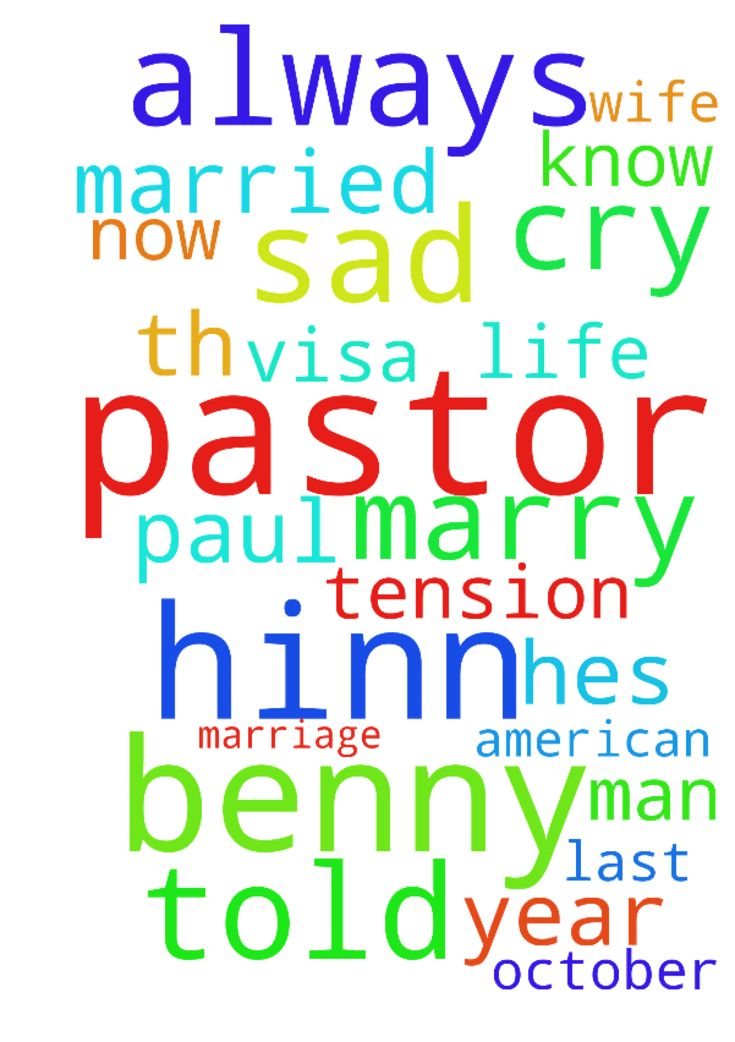Pastor Benny hinn I'm very sad I'm always cry i marry - Pastor Benny hinn Im very sad Im always cry i marry with American man hes name pastor Paul but now he told me you are not my wife pastor Benny hinn we married 16th October last year and he told me that i am very tension i dont know what i do please pray for my visa and for my marriage life. Posted at: https://prayerrequest.com/t/C88 #pray #prayer #request #prayerrequest