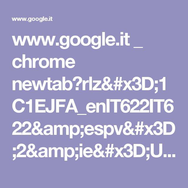 www.google.it _ chrome newtab?rlz=1C1EJFA_enIT622IT622&espv=2&ie=UTF-8