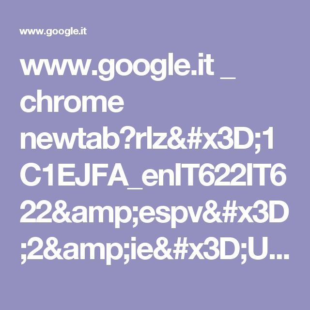 www.google.it _ chrome newtab?rlz=1C1EJFA_enIT622IT622&espv=2&ie=UTF-8