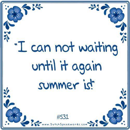 Dutch expressions in English: ik kan niet wachten tot the weer zomer is