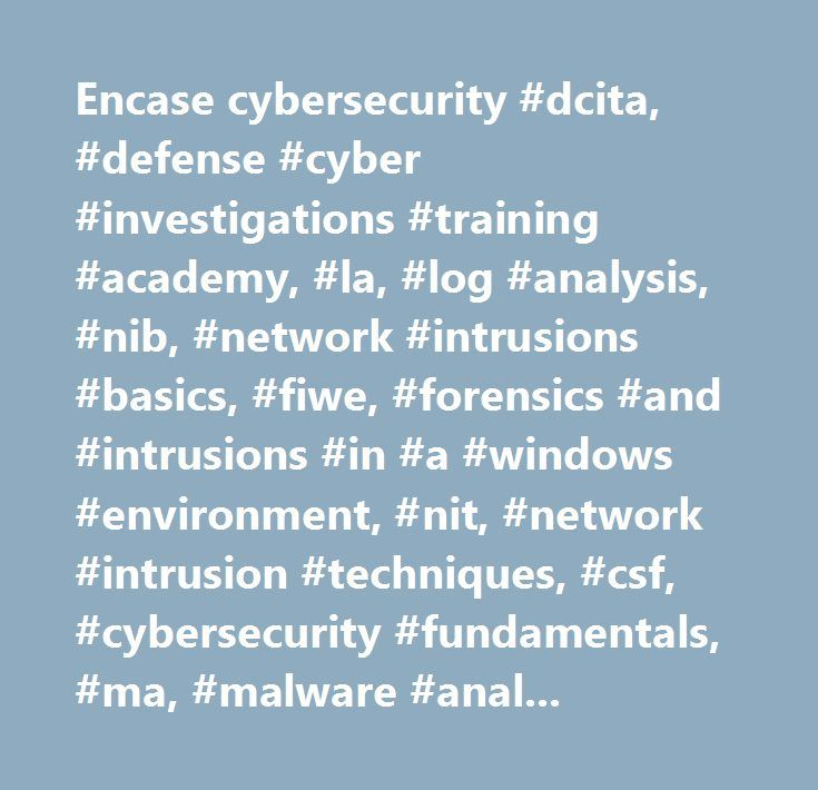 Encase cybersecurity #dcita, #defense #cyber #investigations #training #academy, #la, #log #analysis, #nib, #network #intrusions #basics, #fiwe, #forensics #and #intrusions #in #a #windows #environment, #nit, #network #intrusion #techniques, #csf, #cybersecurity #fundamentals, #ma, #malware #analysis, #lni, #live #network #investigations, #icit, #introduction #to #cyber #insider #threat, #ctts, #cyber #threats #and #techniques #seminar, #ddp, #digital #data #protection, #cita, #cyber…