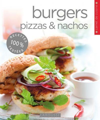 #Burgers, #pizzas, #nachos   Editions Larousse Cuisine