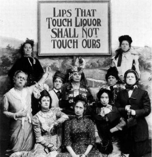 The Temperance Movement. Prohibition, if they only knew how many times their husbands came home and kisses them after they had a drink lol