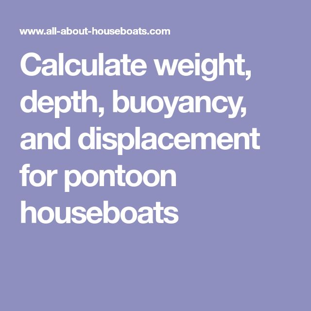 Calculate weight, depth, buoyancy, and displacement for pontoon houseboats