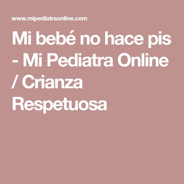 Mi bebé no hace pis - Mi Pediatra Online / Crianza Respetuosa