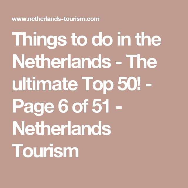 Things to do in the Netherlands - The ultimate Top 50! - Page 6 of 51 - Netherlands Tourism