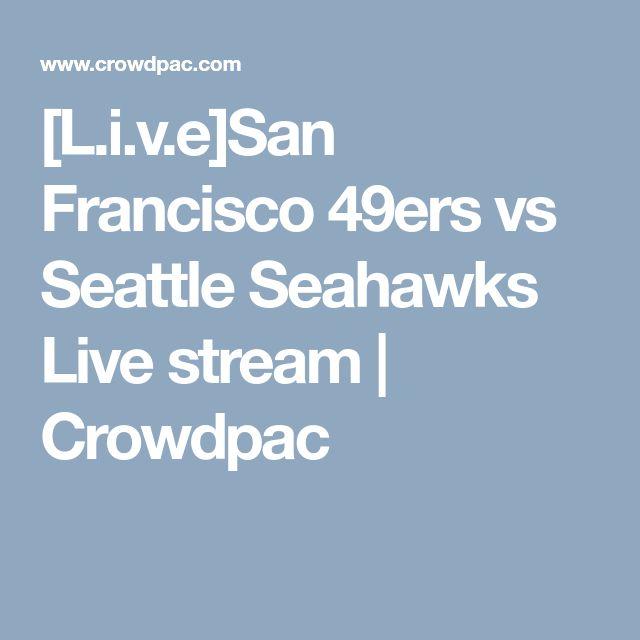 [L.i.v.e]San Francisco 49ers vs Seattle Seahawks Live stream | Crowdpac
