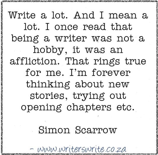 """""""I once read being a writer isn't a hobby it is an affliction"""" Simon Scarrow -"""