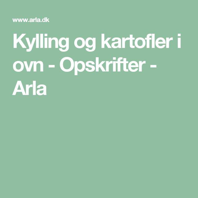Kylling og kartofler i ovn - Opskrifter - Arla