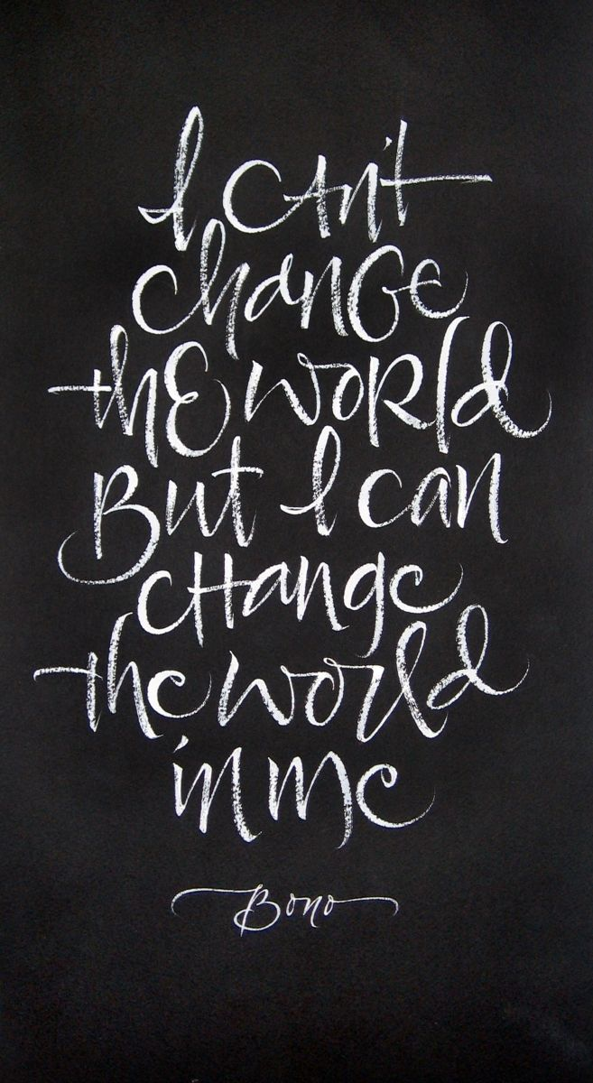 I can't Change the World, But I can Change the World in Me (Bono)