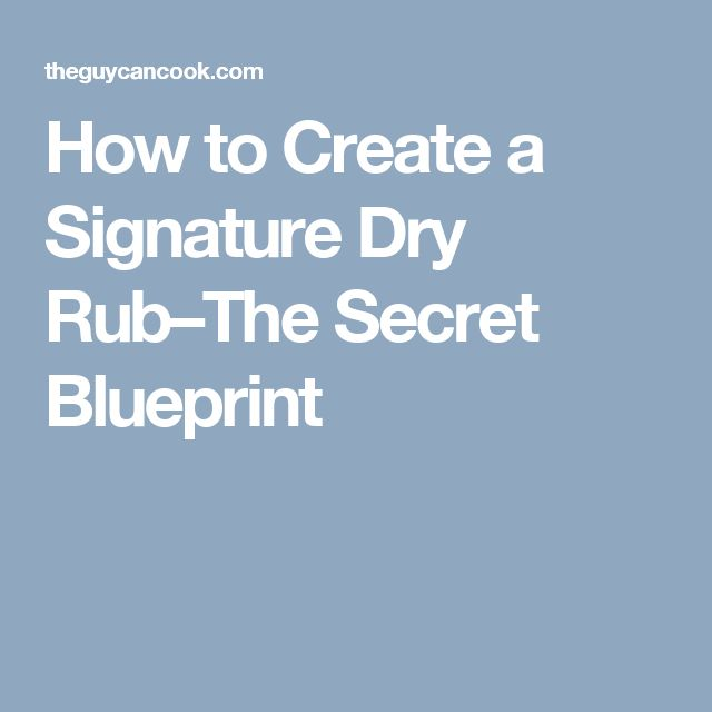 How to Create a Signature Dry Rub–The Secret Blueprint