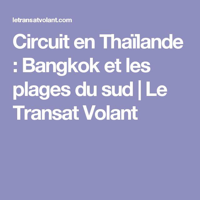Circuit en Thaïlande : Bangkok et les plages du sud   Le Transat Volant