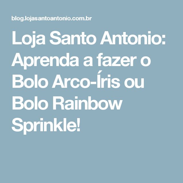 Loja Santo Antonio: Aprenda a fazer o Bolo Arco-Íris ou Bolo Rainbow Sprinkle!