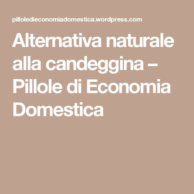 Alternativa naturale alla candeggina – Pillole di Economia Domestica