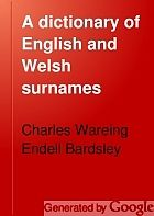 A dictionary of English and Welsh surnames : with special American instances (Book, 1901) [WorldCat.org]
