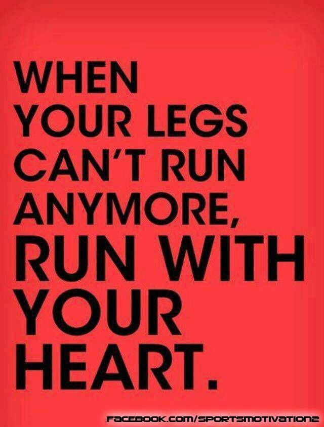 When your legs can't run anymore, run with your heart #running. So very true. :)