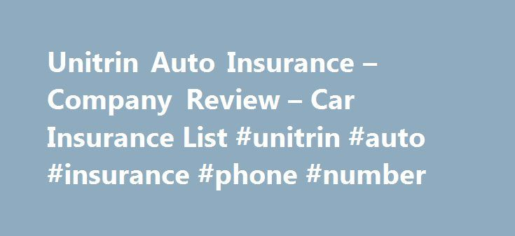 Unitrin Auto Insurance – Company Review – Car Insurance List #unitrin #auto #insurance #phone #number http://omaha.remmont.com/unitrin-auto-insurance-company-review-car-insurance-list-unitrin-auto-insurance-phone-number/  # Unitrin Auto Insurance Company Review Company Overview. While Unitrin, Inc. offers financial services, property, casualty, life, health, and accident insurance nationwide, Unitrin Auto Insurance is continuing to expand its service area. Currently coverage can be obtained…