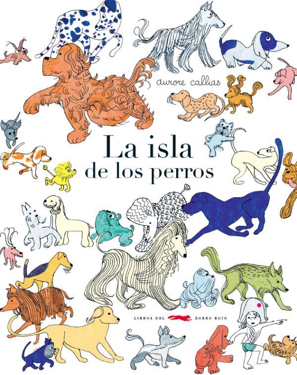 La isla de los perros. Editoral Zorro Rojo. Al dar nombre a los perros según sus características, cada raza se transforma en un animal diferente