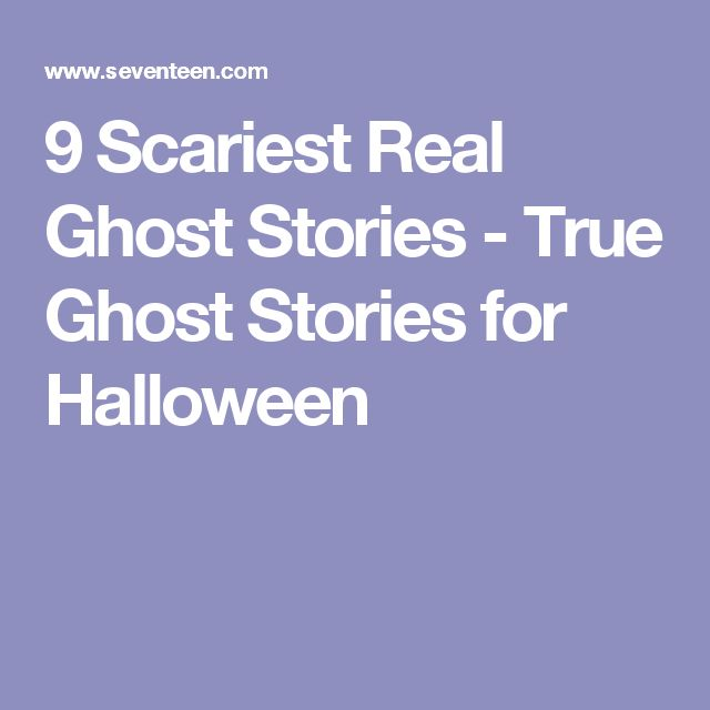 9 Scariest Real Ghost Stories - True Ghost Stories for Halloween