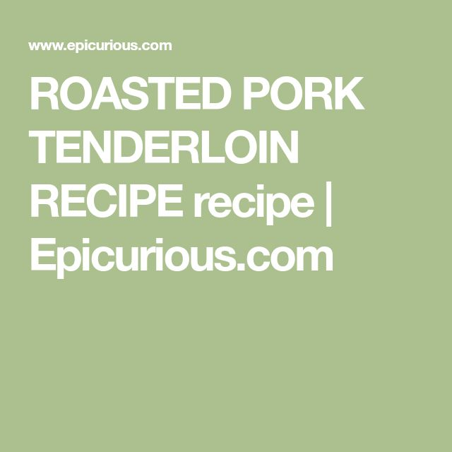 ROASTED PORK TENDERLOIN RECIPE recipe | Epicurious.com