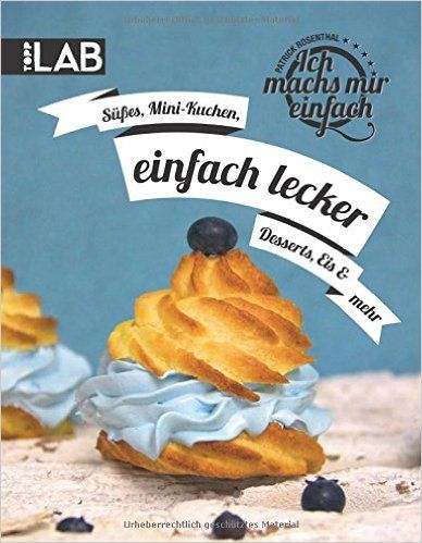 Ich machs mir einfach - einfach lecker: Süßes, Mini-Kuchen, Desserts, Eis und mehr: Amazon.de: Patrick Rosenthal: Bücher