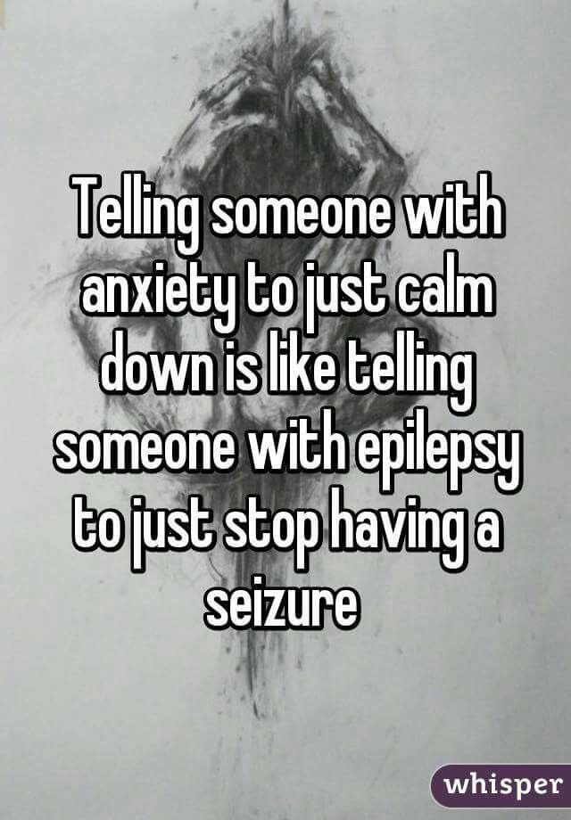 People need to stop telling people with anxiety to calm down because it is hard to do so.