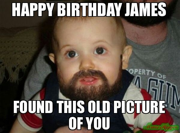 Happy Birthday James Found This Old Picture Of You Meme B