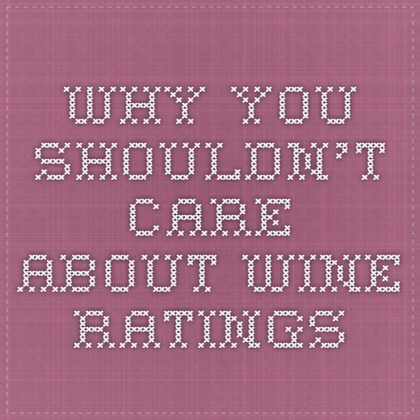 Why you shouldn't care about wine ratings #wine #wineratings