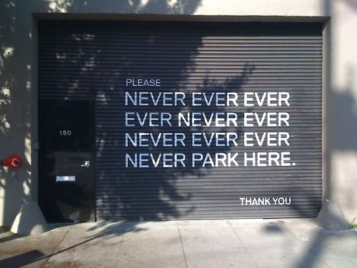 never ever park hereGarages Doors, Funny Signs, Funny Pictures, Quote, Parks, Street Art, Funny Stuff, Funnystuff, Streetart