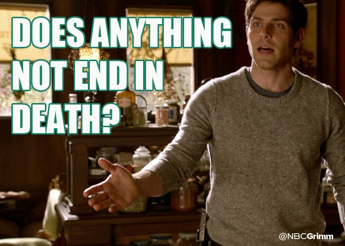 Nick: Does anything not end in death? Me: I don't think so...
