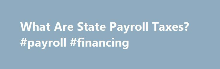 What Are State Payroll Taxes? #payroll #financing http://philadelphia.remmont.com/what-are-state-payroll-taxes-payroll-financing/  # Google Translate Disclaimer This Google translation feature, provided on the Employment Development Department (EDD) website, is for informational purposes only. The web pages currently in English on the EDD website are the official and accurate source for the program information and services the EDD provides. Any discrepancies or differences created in the…