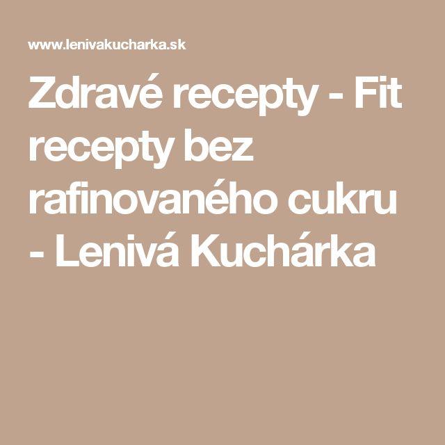 Zdravé recepty - Fit recepty bez rafinovaného cukru - Lenivá Kuchárka