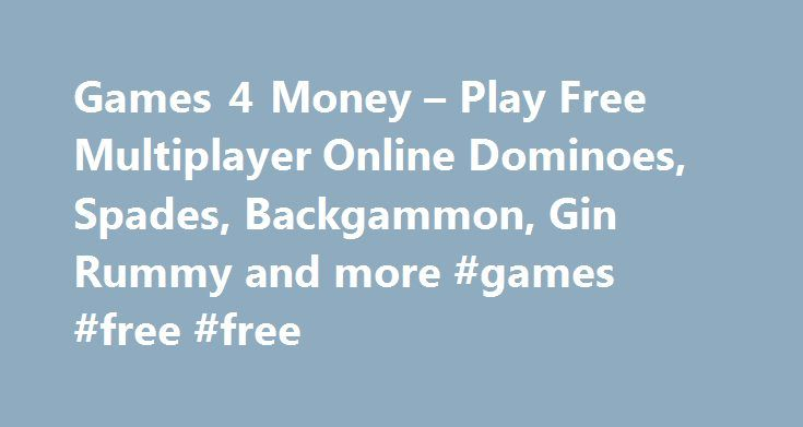 Games 4 Money – Play Free Multiplayer Online Dominoes, Spades, Backgammon, Gin Rummy and more #games #free #free http://game.remmont.com/games-4-money-play-free-multiplayer-online-dominoes-spades-backgammon-gin-rummy-and-more-games-free-free/  Backgammon is a 2 player game played over a board with twenty-four positions or points , both players have fifteen checkers. Movement of the checkers is controlled by the throw of two dice, each player throwing once in turn. Checkers are moved by the…