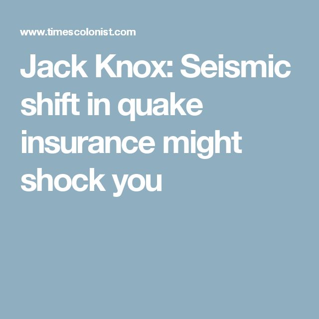 Jack Knox: Seismic shift in quake insurance might shock you