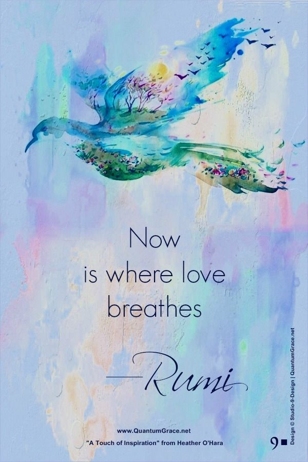 """Now is where love breathes."" —Rumi: www.QuantumGrace.net ..*"