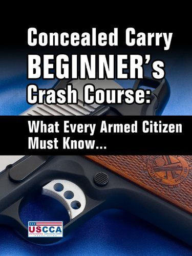 Concealed Carry Beginner's Crash Course - What Every Armed Citizen Must Know About Carrying A Concealed Firearm by U.S. Concealed Carry Association