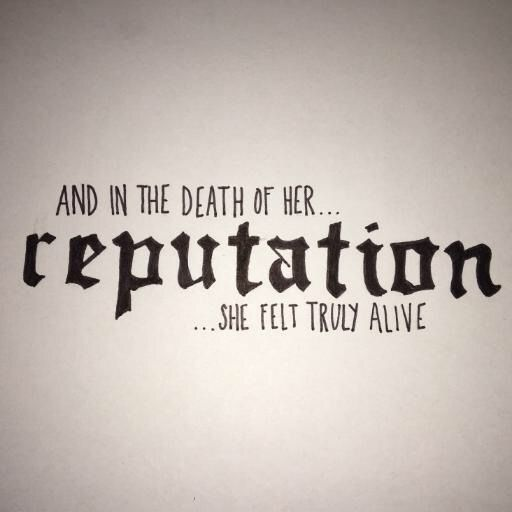 and in the death of her reputation she felt truly alive•taylor swift