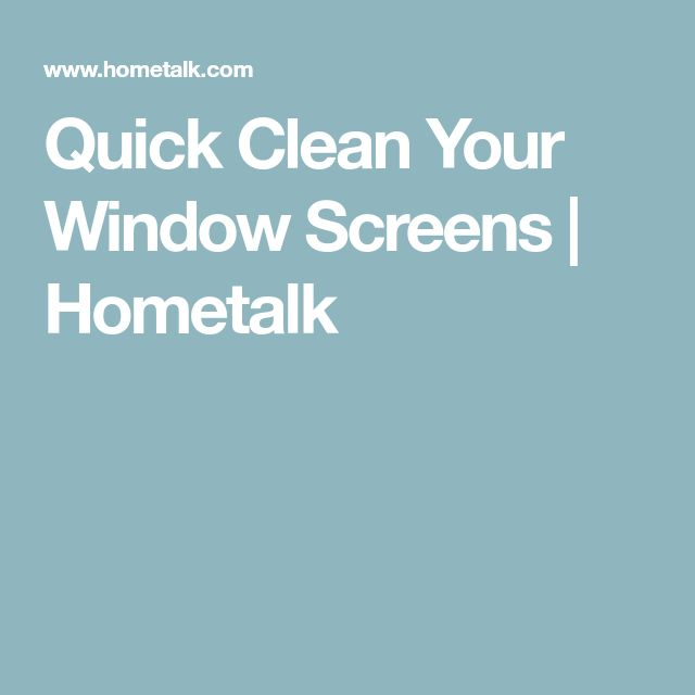 Quick Clean Your Window Screens | Hometalk