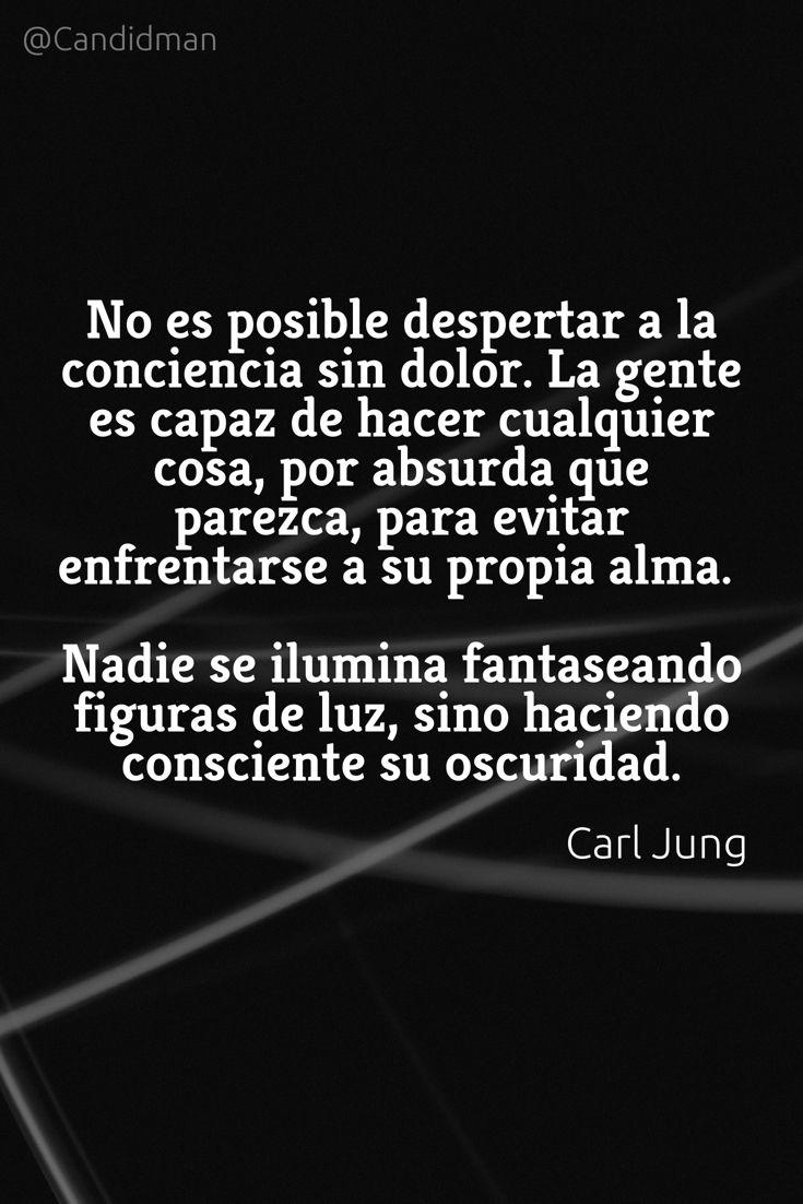 No es posible despertar a la conciencia sin dolor. La gente es capaz de hacer cualquier cosa, por absurda que parezca, para evitar enfrentarse a su propia alma.- Carl Jung @Candidman pinterest